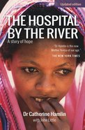 Hospital By the River: The a Story of Hope eBook