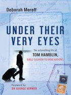 Under Their Very Eyes: The Astonishing Life of Tom Hamblin, Bible Courier to Arab eBook
