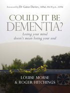 Could It Be Dementia? Losing Your Mind Doesn't Mean Losing Your Soul eBook