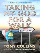 Taking My God For a Walk: A Publisher on Pilgrimage eBook