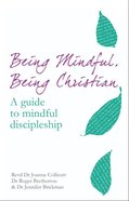 Being Mindful, Being Christian: A Guide to Mindful Discipleship