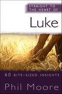Luke: 60 Bite-Sized Insights (Straight To The Heart Of Series) Paperback