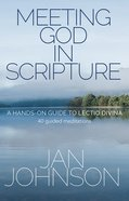 Meeting God in Scripture: A Hands-On Guide to Lection Divina. 40 Guided Meditations