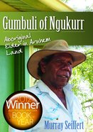 Gumbuli of Ngukurr: Aboriginal Elder of Arnhem Land eBook
