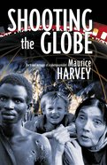 Shooting the Globe: The Travel Memoirs of a Photojournalist eBook