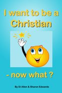I Want to Be a Christian - Now What?