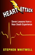 Heart Attack: Seven Lessons From a Near-Death Experience eBook