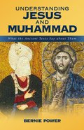 Understanding Jesus and Muhammad: What the Ancient Texts Say About Them eBook