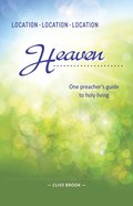 Location, Location, Location: Heaven - One Preacher's Guide to Holy Living