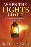 When the Lights Go Out: Memoir of a Missionary to Somalia eBook