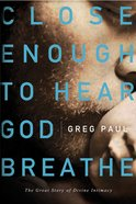 Close Enough to Hear God Breathe eBook