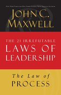 The Law of Process (#03 in 21 Irrefutable Laws Of Leadership Lesson Series) eBook
