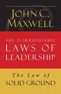 The Law of Solid Ground (#06 in 21 Irrefutable Laws Of Leadership Lesson Series)
