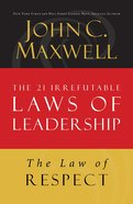 The Law of Respect (#07 in 21 Irrefutable Laws Of Leadership Lesson Series) eBook