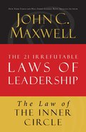 The Law of the Inner Circle (#11 in 21 Irrefutable Laws Of Leadership Lesson Series) eBook