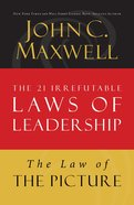 The Law of the Picture (#13 in 21 Irrefutable Laws Of Leadership Lesson Series) eBook