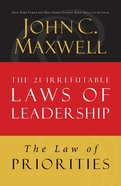 The Law of Priorities (#17 in 21 Irrefutable Laws Of Leadership Lesson Series) eBook