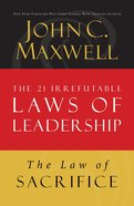 The Law of Sacrifice (#18 in 21 Irrefutable Laws Of Leadership Lesson Series)