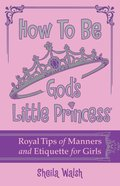 How to Be God's Little Princess (Yada Yada Prayer Group Series) eBook