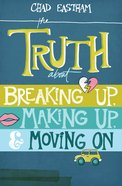 The Truth About Breaking Up, Making Up, and Moving on eBook