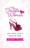 The Single Woman: Life, Love, and a Dash of Sass eBook