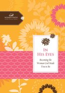 In His Eyes (Women Of Faith Study Guide Series) eBook