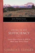 Living in His Sufficiency (Life Principles Study Series) eBook
