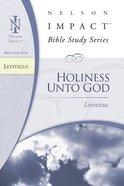 Holiness Unto God (Leviticus) (Nelson Impact Bible Study Series) eBook