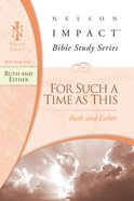 For Such a Time as This (Ruth and Esther) (Nelson Impact Bible Study Series) eBook