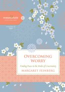 Overcoming Worry (Women Of Faith Study Guide Series)