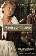 Arms of Love (Amish Beginnings Series) eBook