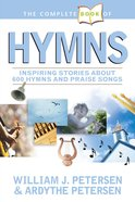 The Complete Book of Hymns: Inspiring Stories About 600 Hymns & Praise Songs eBook