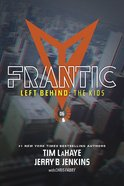 Frantic (Volumes 21-24) (#06 in Left Behind: The Young Trib Force Series)