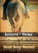 Cowboy Colt (#02 in Backyard Horses Series) eBook