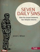 Seven Daily Sins: How the Gospel Redeems Our Deepest Desires eBook