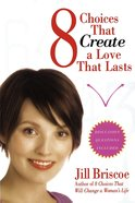 8 Choices That Create a Love That Lasts eBook