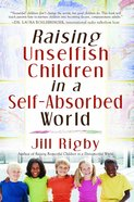 Raising Unselfish Children in a Self-Absorbed World eBook