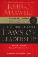 The 21 Irrefutable Laws of Leadership (21 Irrefutable Laws Of Leadership Lesson Series) eBook