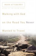 Walking With God on the Road You Never Wanted to Travel eBook
