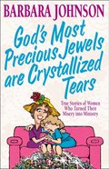God's Most Precious Jewels Are Crystallized Tears eBook