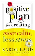 A Positive Plan For Creating More Calm, Less Stress eBook