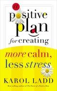 A Positive Plan For Creating More Calm, Less Stress eBook
