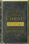 So, You Want to Be Like Christ? eBook
