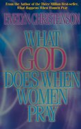 What God Does When Women Pray (Value Edition) eBook