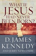What If Jesus Had Never Been Born? eBook