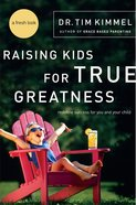 Raising Kids For True Greatness (#03 in Grace Based Parenting Series) eBook