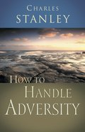 How to Handle Adversity (Charles Stanley Discipleship Series) eBook