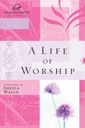 A Life of Worship (Women Of Faith Study Guide Series) eBook
