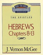 Thru the Bible NT #52: Hebrews (Chapters 8-13) (#52 in Thru The Bible New Testament Series) eBook