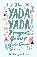 The Gets Caught (#05 in Yada Yada Prayer Group Series)
